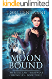 Moon Bound (The Reluctant Werewolf Chronicles Book 3)