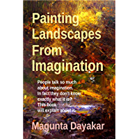 Painting Landscapes from Imagination (Magunta Dayakar Art Class Series Book 3) (English Edition)