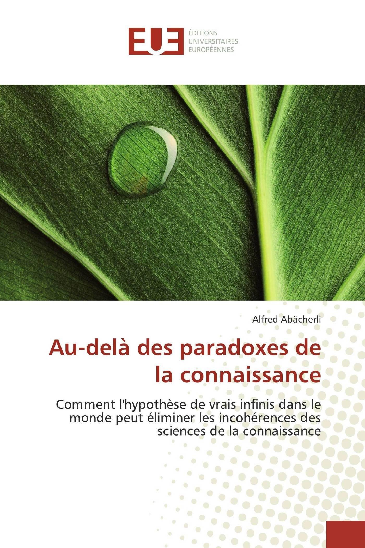 Au-delà des paradoxes de la connaissance: Comment l'hypothèse de vrais infinis dans le monde peut éliminer les incohérences des sciences de la connaissance (Omn.Univ.Europ.) (French Edition) PDF