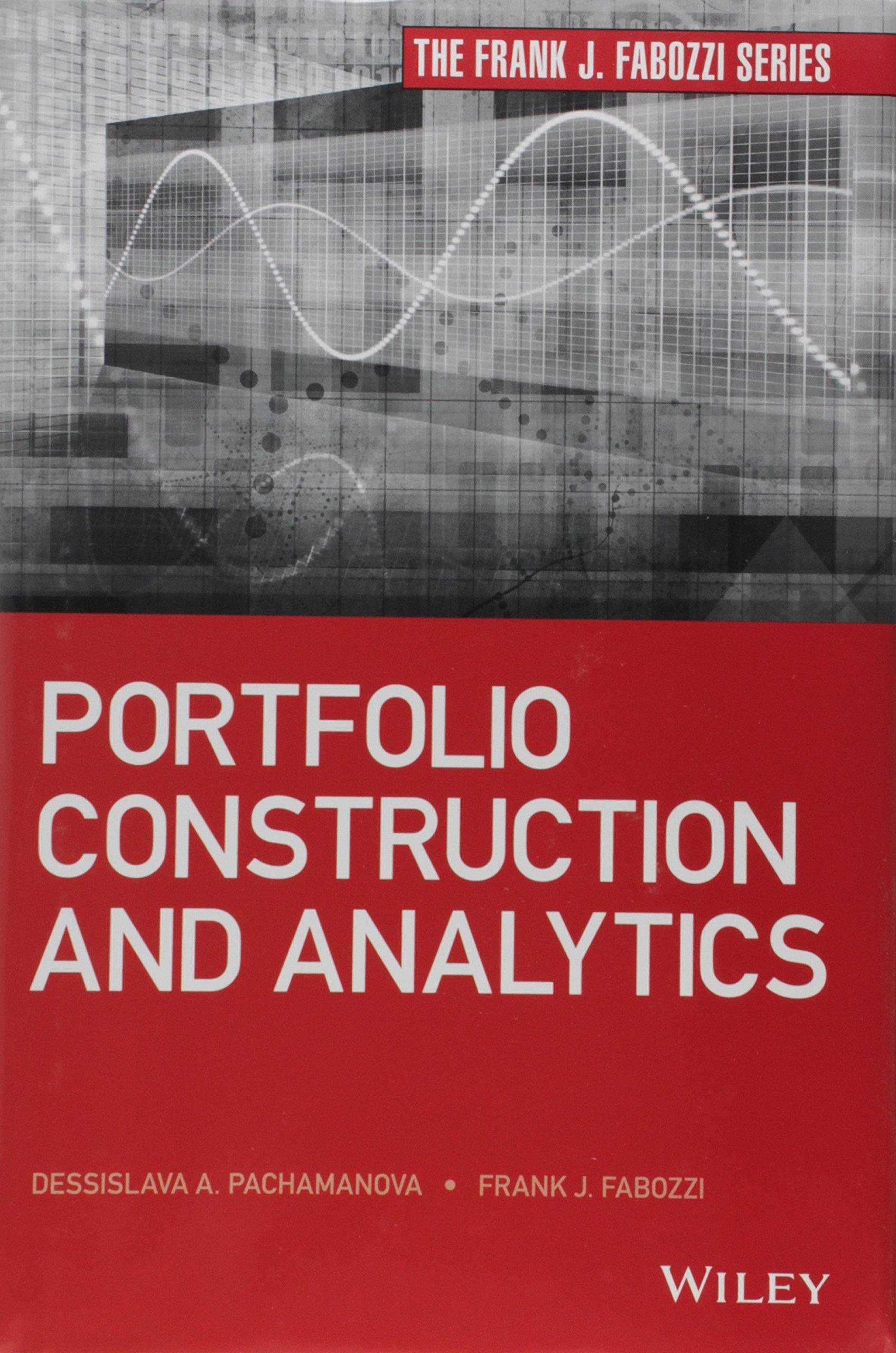 Portfolio Construction and Analytics (Frank J. Fabozzi Series)
