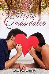 El trato más dulce: novela romántica contemporánea (Novela romántica contemporánea de Amanda Laneley nº 2) (Spanish Edition) Kindle Edition
