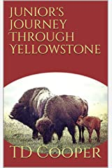 Junior's Journey Through Yellowstone Kindle Edition