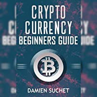 Cryptocurrency Beginner's Guide: Get the Facts and Details You Need to Get Started: Cryptocurrency Mastery, Book 1
