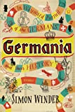 Germania: In Wayward Pursuit of the Germans and Their History