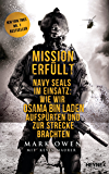 Mission erfüllt: Navy Seals im Einsatz: Wie wir Osama bin Laden aufspürten und zur Strecke brachten