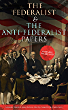 The Federalist & The Anti-Federalist Papers: Complete Collection: Including the U.S. Constitution, Declaration of Independence, Bill of Rights, Important Documents by the Founding Fathers & more