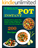Vegan Instant Pot Cookbook: 200 Healthy Delicious vegan Recipes That Promote Longer Lifespan, Lose Weight Fast Reduce Risk Of Cancer & Increase Energy Level