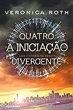 Quatro: A Iniciação: uma história da série Divergente