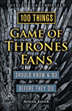 100 Things Game of Thrones Fans Should Know & Do Before They Die (100 Things...Fans Should Know)