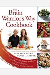 The Brain Warrior's Way Cookbook: Over 100 Recipes to Ignite Your Energy and Focus, Attack Illness and Aging, Transform Pain into Purpose Kindle Edition