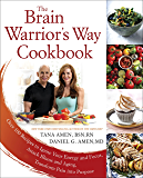 The Brain Warrior's Way Cookbook: Over 100 Recipes to Ignite Your Energy and Focus, Attack Illness and Aging,Transform Pain into Purpose