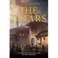 The Tatars: The History of the Tatar Ethnic Groups and Tatar Confederation (English Edition)