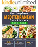 The Complete Mediterranean Cookbook 2019-2020: The Complete Guide - 99 Mediterranean Recipes, 7 - Day Mediterranean Meal Prep, and 10 Tips for Success