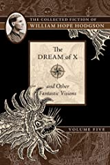 The Dream of X and Other Fantastic Visions: The Collected Fiction of William Hope Hodgson, Volume 5 (5) Paperback