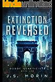 Extinction Reversed (Robot Geneticists Book 1)