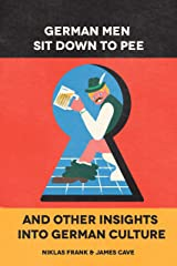German Men Sit Down To Pee And Other Insights Into German Culture Kindle Edition