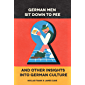German Men Sit Down To Pee And Other Insights Into German Culture (English Edition)