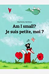 Am I small? Je suis petite, moi ?: Children's Picture Book English-French (Bilingual Edition) (World Children's Book 1) Kindle Edition