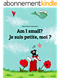 Am I small? Je suis petite, moi ?: Children's Picture Book English-French (Bilingual Edition) (World Children's Book 1) (English Edition)