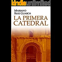 La Primera Catedral: Novela