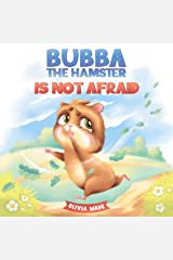 Bubba the Hamster Is Not Afraid: A Short Bedtime Story About Anxiety And How to Help Kids Overcome Their Fears. Children's Picture Book for Preschoolers, Toddlers Kindle Edition