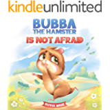 Bubba the Hamster Is Not Afraid: A Short Bedtime Story About Anxiety And How to Help Kids Overcome Their Fears. Children…