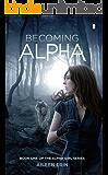 Becoming Alpha: Volume 1 (Alpha Girl)