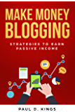 Make Money Blogging: Strategies to Earn Passive Income