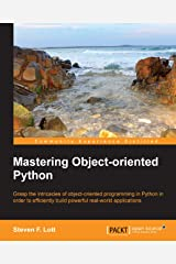 Mastering Object-oriented Python - Transform Your Approach to Python Programming Kindle Edition