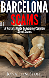 Barcelona Scams - A Visitor's Guide to Avoiding Common Street Scams (English Edition)