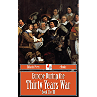 Europe During the Thirty Years War - Book II of II (Illustrated)