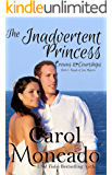 The Inadvertent Princess: Contemporary Christian Romance (Crowns & Courtships Book 3)