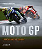 Moto GP - A Photographic Celebration: Over 200 photographs from the 1970s to the present day