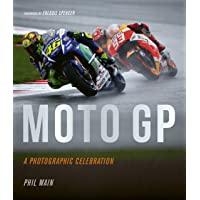 Moto GP – a photographic celebration: Over 200 photographs from the 1970s to the present day of the world's best riders, bikes and GP circuits