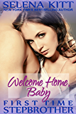 Stepbrother First Time: Welcome Home, Baby: A Stepbrother Romance (First Time With My Stepbrother)