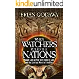 When Watchers Ruled the Nations: Pagan Gods at War with Israel's God and the Spiritual World of the Bible (Chronicles of the