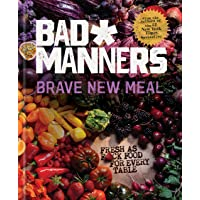 Brave New Meal: Fresh as F*ck Food for Every Table: A Vegan Cookbook (Bad Manners)