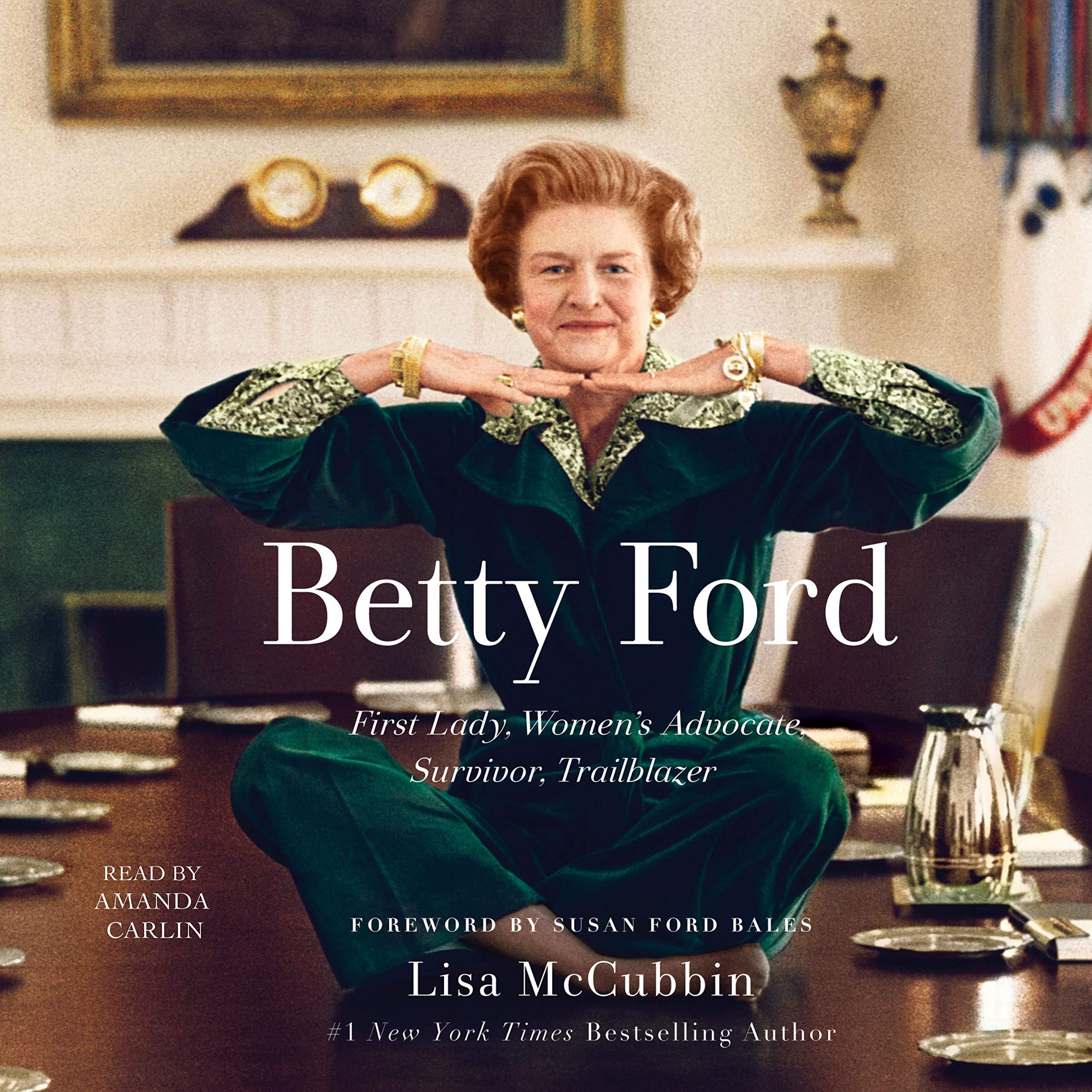 Betty Ford: First Lady, Women's Advocate, Survivor, Trailblazer