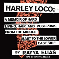 Harley Loco: A Memoir of Hard Living, Hair, and Post-Punk from the Middle East to the Lower East Side