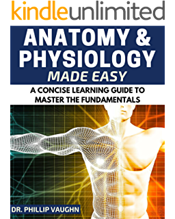 Anatomy And Physiology Made Easy A Concise Learning Guide To Master