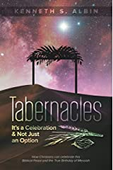 TABERNACLES: IT'S A CELEBRATION & NOT JUST AN OPTION!: How Christians can celebrate this Biblical Feast and the True Birthday of Messiah Kindle Edition
