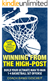 Winning From The High-Post: Build your ultimate man-to-man 1-4 basketball set offense.: The Practical Guide to implement your playbook for a successful year offensively.