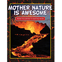 Mother Nature Is Awesome (From Volcanoes To Earthquakes):
