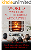 World War 3: EMP, and The Coming Apocalypse: IT will happen in your liftime Dont believe it ? believe it!