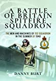 A Battle of Britain Spitfire Squadron: The Men and Machines of 152 Squadron in the Summer of 1940