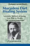 Mucusless-Diet Healing System: Scientific Method of Eating Your Way to Health