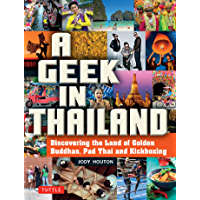 Geek in Thailand: Discovering the Land of Golden Buddhas, Pad Thai and Kickboxing (Geek In...guides)