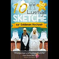 10 lustige Sketche zur Goldenen Hochzeit: Einzigartige und lustige Bühnenstücke zur Goldhochzeit