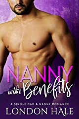 Nanny With Benefits: A Single Dad and Nanny Romance Kindle Edition