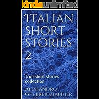 Italian short stories 2, a dual language book: True short stories collection (Italian fiction anthologies) (Italian Edition)